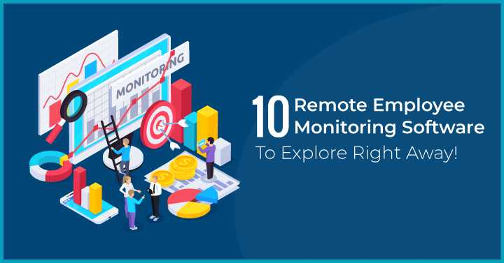 10 Remote Employee Monitoring Software To Explore Right Away!