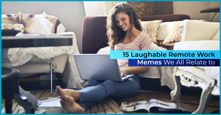 15 Laughable Remote Work Memes We All Relate to