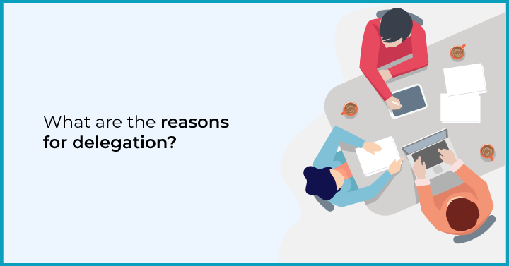 What are the reasons for delegation?