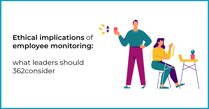 Ethical implications of employee monitoring: what leaders should consider