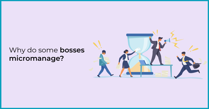 Why do some bosses micromanage?