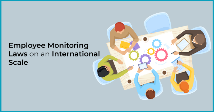 Employee Monitoring Laws on an International Scale