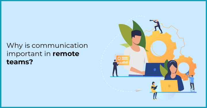 why is communication important in remote teams?