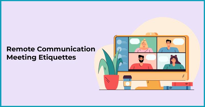 Remote Communication Meeting Etiquettes