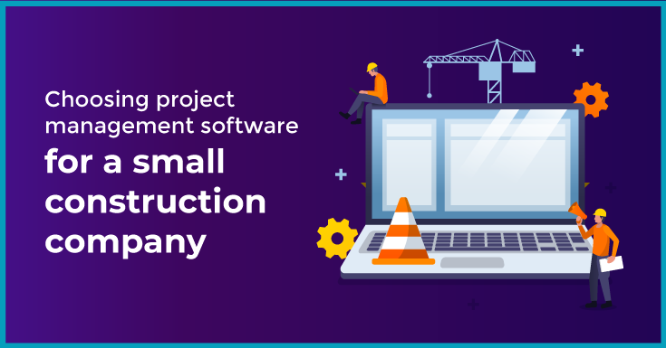 Choosing project management software for a small construction company