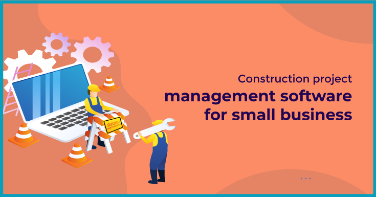 Construction project management software for small business