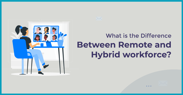 What is the Difference Between Remote and Hybrid workforce?