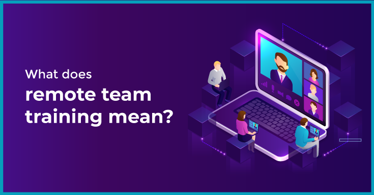 What does remote team training mean?