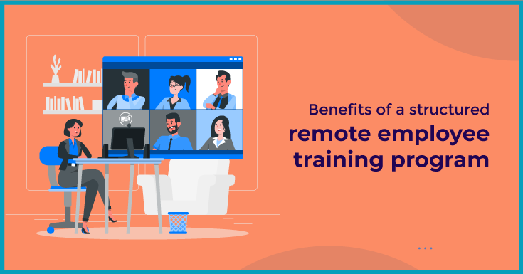 Benefits of a structured remote employee training program