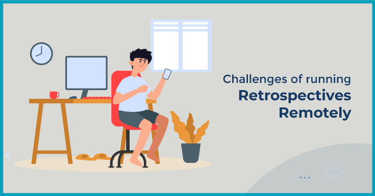 Challenges of running retrospectives remotely