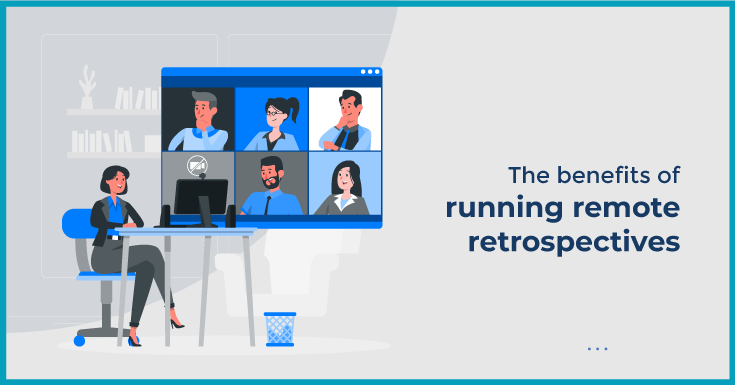 The benefits of running remote retrospectives