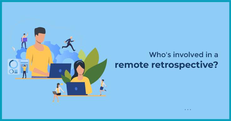 Who's involved in a remote retrospective?