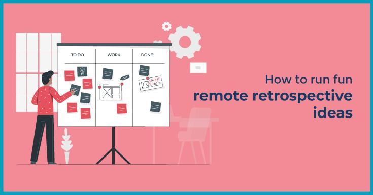 How to run fun remote retrospective ideas