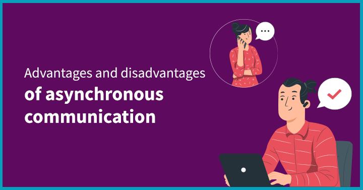 Advantages and Disadvantages of Asynchronous Communication
