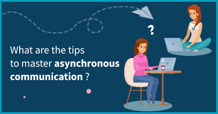 Tips to Master Asynchronous Communication