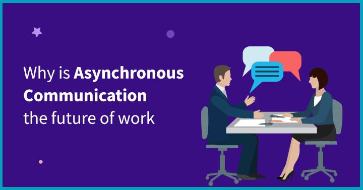 Why is Asynchronous Communication the future of work