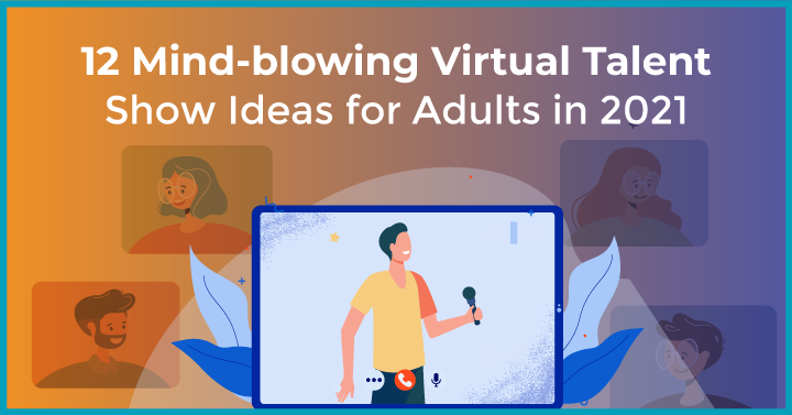 12 Mind-blowing Virtual Talent Show Ideas for Adults in 2021