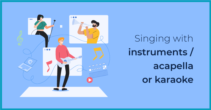 Singing with instruments/ acapella or karaoke