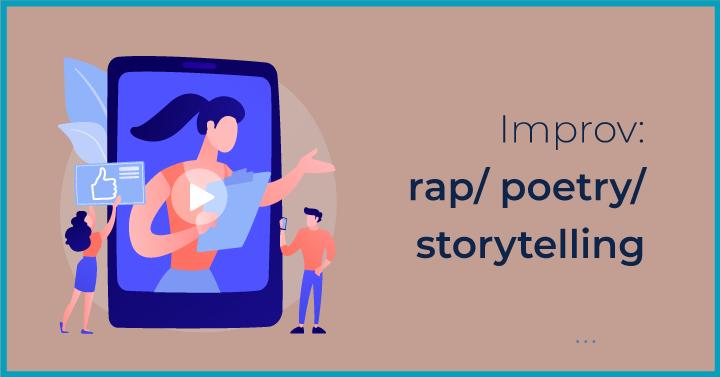 Improv: rap/ poetry/ storytelling