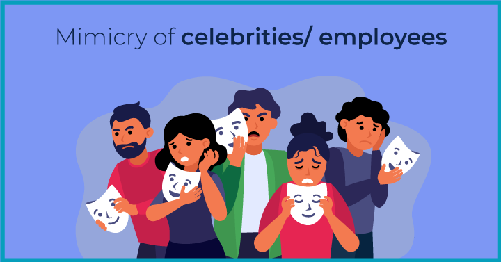 Mimicry of celebrities/ employees