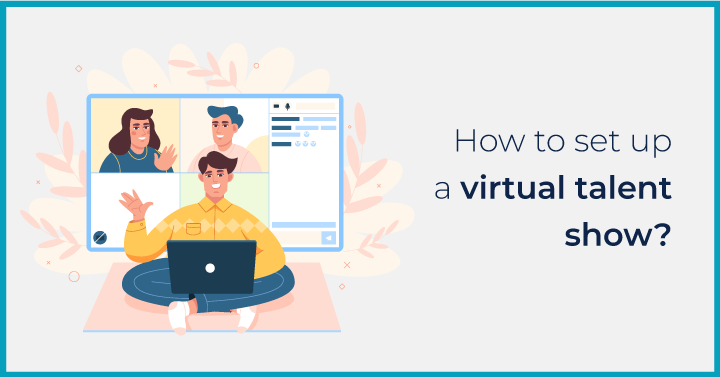 How to set up a virtual talent show?