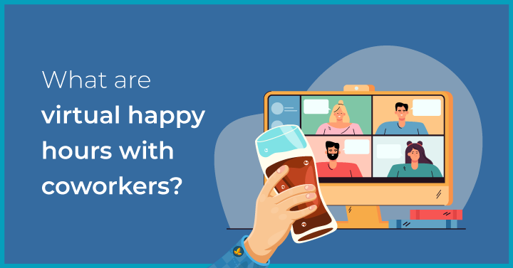 What are virtual happy hours with coworkers