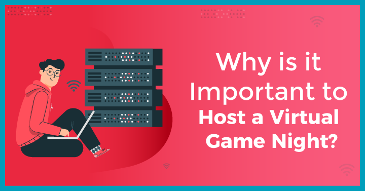Why is it Important to Host a Virtual Game Night?