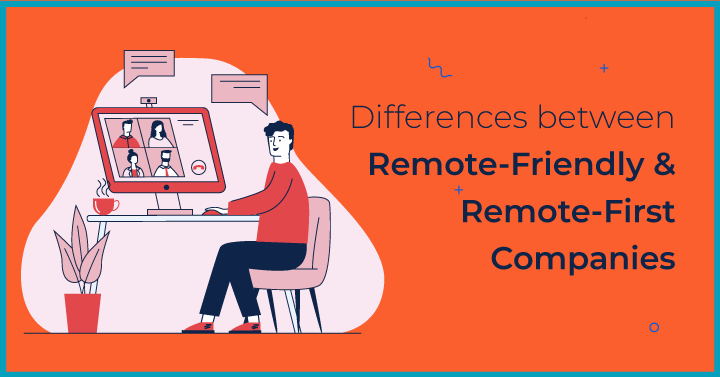 Differences between Remote-Friendly and Remote-First Companies
