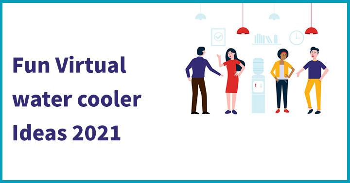 Fun Virtual water cooler Ideas 2021