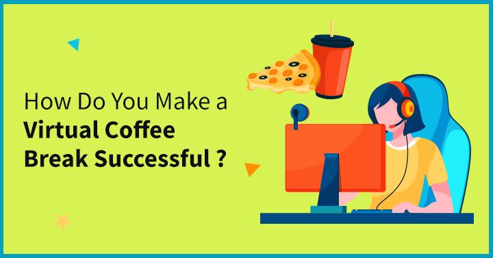 How Do You Make a Virtual Coffee Break Successful