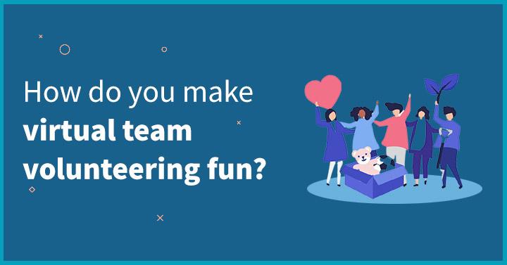 How do you make virtual volunteering fun