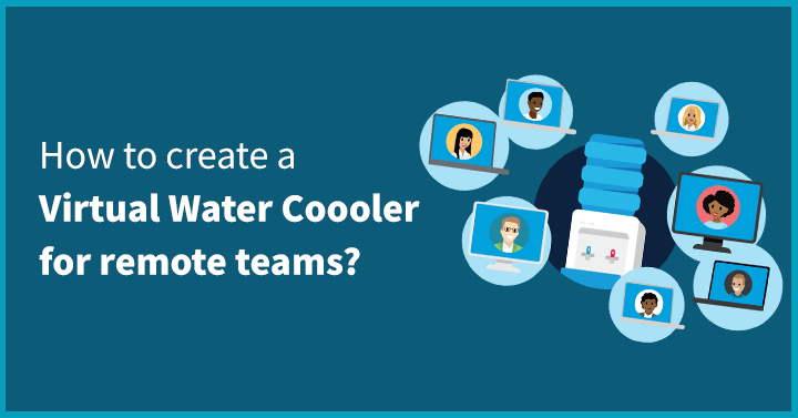 How to make a Virtual Water Cooler for remote teams
