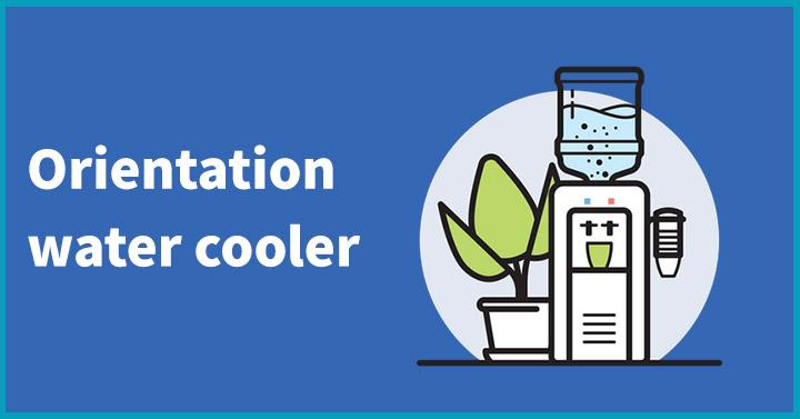 Orientation water cooler
