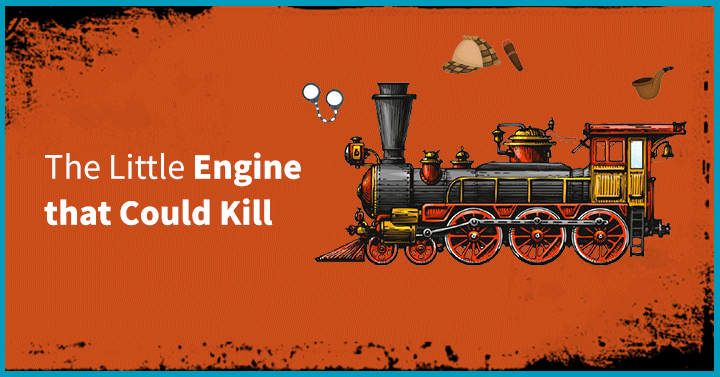 The Little Engine that Could Kill
