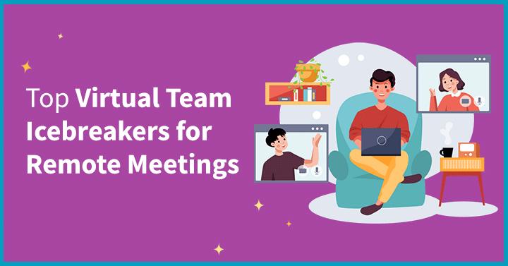 Top Virtual Team Icebreakers for Remote Meetings