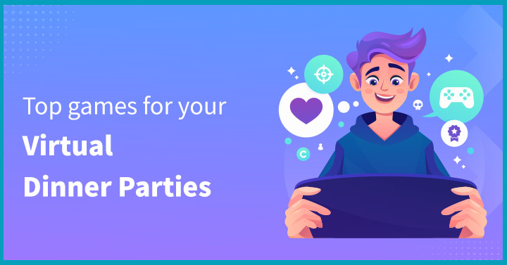 Top games for your virtual dinner parties