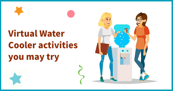 Virtual Water Cooler Activities you may try