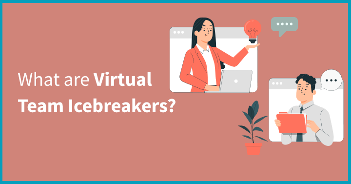 What are Virtual Team Icebreakers