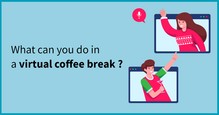 What can you do in a Virtual Coffee Break