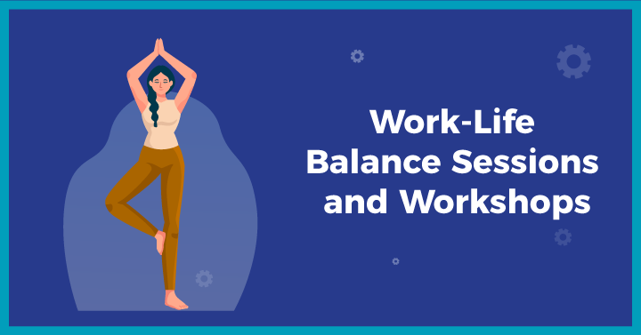 Work-Life-Balance Sessions and Workshops