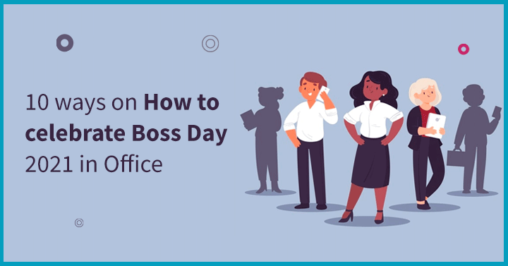10 ways on How to celebrate Boss Day 2021 in Office