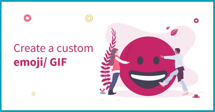 Create a custom emoji/ GIF