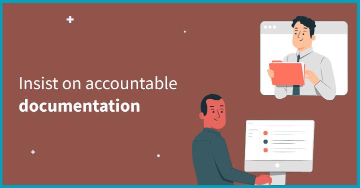 Insist on accountable documentation