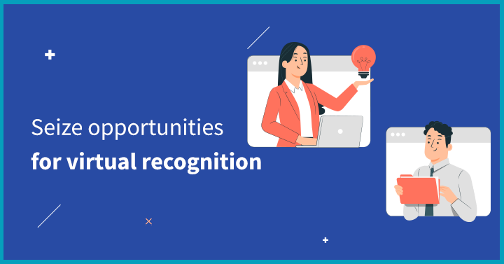 Seize opportunities for virtual recognition
