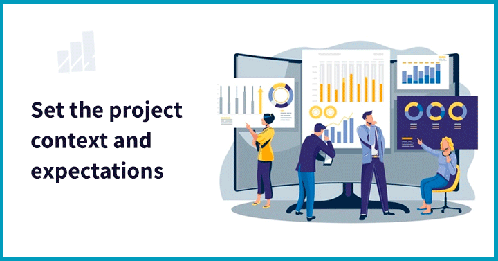 Set the project context and expectations