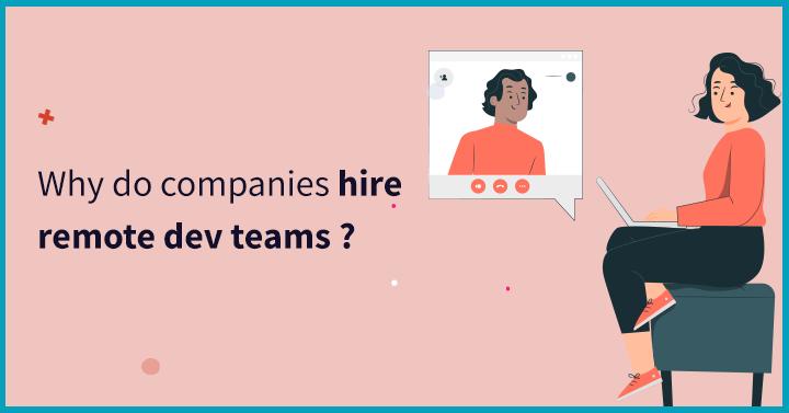 Why do companies hire remote dev teams?