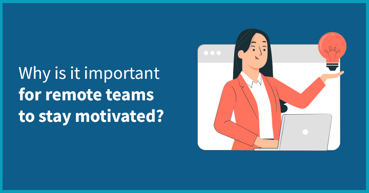 Why is it important for remote teams to stay motivated