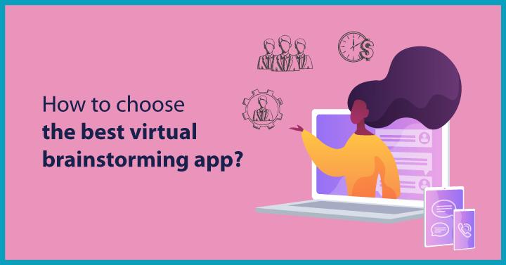 How to choose the best virtual brainstorming app