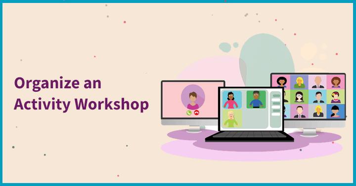Organie an Activity Workshop