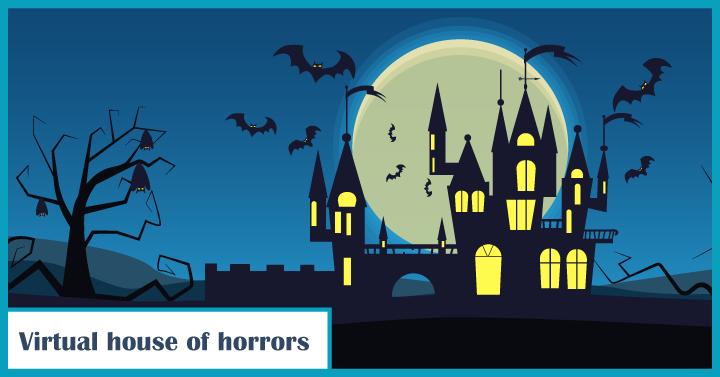 Virtual house of horrors